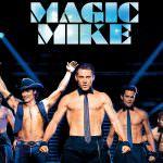 ダンス映画歴代1位の「マジック・マイク』は、熱い男たちが送る圧巻のパフォーマンスだ!